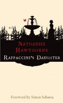 Rappaccini's Daughter - Simon Schama, Nathaniel Hawthorne