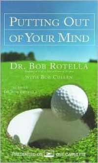 Putting Out of Your Mind - Bob Cullen, Bob Rotella