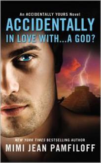 Accidentally In Love With...A God? - Mimi Jean Pamfiloff