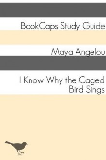 I Know Why the Caged Bird Sings (A BookCaps Study Guide) - BookCaps, Golgotha Press