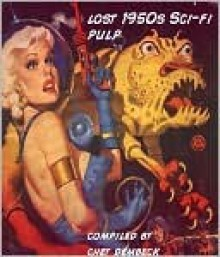 Best of Lost 1950s Sci-fi Pulp - Charles Dye, Jerry Sohl, Bryce Walton, Chet Dembeck