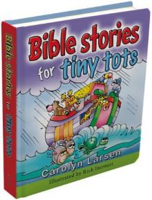 Bible Stories for Tiny Tots - Carolyn Larsen, Rick Incrocci