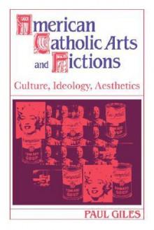 American Catholic Arts and Fictions - Paul Giles, Albert Gelpi, Ross Posnock