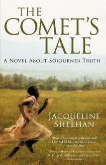 The Comet's Tale: A Novel about Sojourner Truth - Jacqueline Sheehan