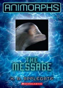 Animorphs #4: The Message - Katherine Applegate