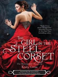 The Girl in the Steel Corset [plus bonus novella] - Kady Cross
