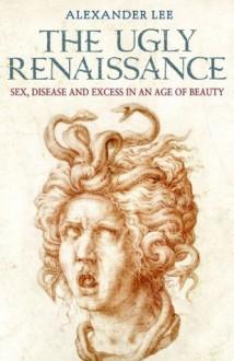The Ugly Renaissance - Alexander Lee
