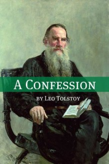 A Confession (Annotated with Biography and Critical Essay) - Leo Tolstoy, Golgotha Press