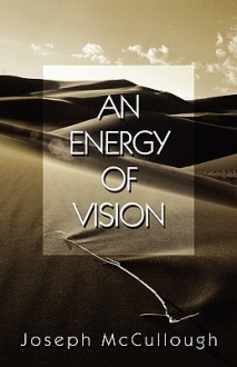 An Energy of Vision - Joseph McCullough