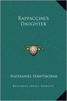Rappaccini's Daughter - Nathaniel Hawthorne