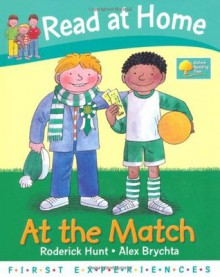 At the Match (Read at Home: First Experiences) - Roderick Hunt, Annemarie Young, Alex Brychta