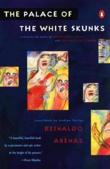 The Palace of the White Skunks: A Novel - Reinaldo Arenas, Andrew Hurley, Thomas Colchie