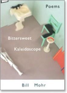Bittersweet Kaleidoscope - Bill Mohr
