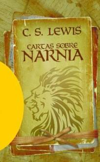 Cartas sobre Narnia (Spanish Edition) - C.S. Lewis