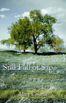 Still Full of SAP: Reflections on Growing Older - Mary Costello