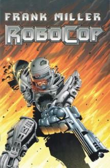 ROBOCOP TP VOL 01 (MR) - Frank Miller,Steven Grant,Juan José Ryp