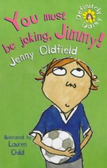 You Must Be Joking, Jimmy! - Jenny Oldfield, Lauren Child