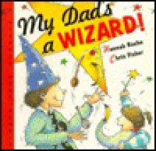 My Dad's a Wizard! - Hannah Roche