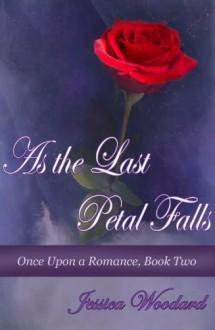 As the Last Petal Falls - Jessica Woodard
