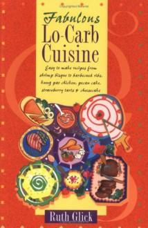 Fabulous Lo-Carb Cuisine - Ruth Glick, Sanny Wroblewski