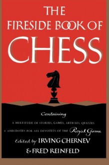The Fireside Book of Chess - Irving Chernev, Fred Reinfeld, Sam Sloan