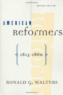 American Reformers, 1815-1860, Revised Edition - Ronald G. Walters