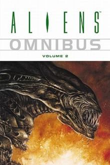 Aliens Omnibus, Vol. 2 - John Arcudi, Jerry Prosser, Chris Warner, Kelly Puckett, Dan Jolley, Damon Willis, John Nadeau, Kelley Jones, Paul Guinan, Tony Akins, Allen Nunis
