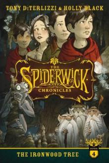The Ironwood Tree (The Spiderwick Chronicles) - Holly Black, Tony DiTerlizzi