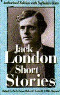 Short Stories of Jack London: Authorized One-Volume Edition - I. Milo Shepard, Robert C. Leitz III, Earle G. Labor, Jack London