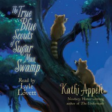 The True Blue Scouts of Sugar Man Swamp (Audio) - Kathi Appelt