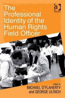 The Professional Identity of the Human Rights Field Officer - Michael O'Flaherty, George Ulrich