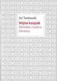 Wojna książek. Biblioteka i historia literatury - Jan Tomkowski