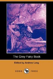 The Grey Fairy Book (Dodo Press) - Andrew Lang