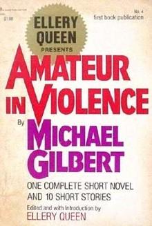 Amateur in Violence - Michael Gilbert
