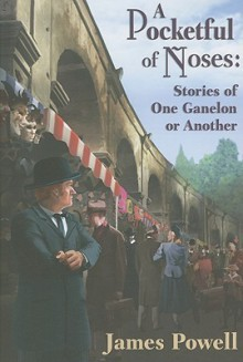 A Pocketful of Noses: Stories of One Ganelon or Another - James Powell
