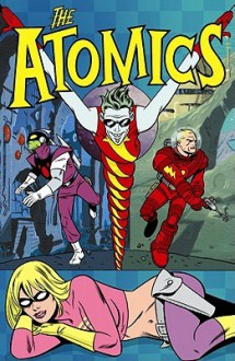 The Atomics: Spaced Out & Grounded In Snap City - Mike Allred, Martin Ontiveros, J. Bone, Chynna Clugston Flores, Lawrence Marvit