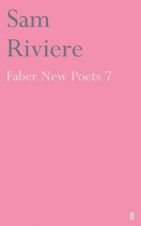 Faber New Poets 7 - Sam Riviere