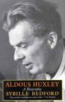 Aldous Huxley: A Biography - Sybille Bedford