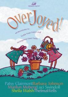 Over Joyed! - Patsy Clairmont, Luci Swindoll, Marilyn Meberg