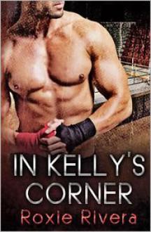 In Kelly's Corner (Fighting Connollys #1) - Roxie Rivera