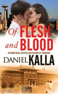 Of Flesh and Blood - Daniel Kalla
