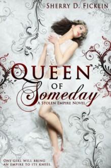 Queen of Someday - Sherry D. Ficklin