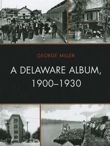 A Delaware Album, 1900-1930 - George Miller