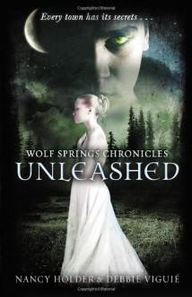 Unleashed (Wolf Springs Chronicles #1) - Nancy Holder,Debbie Viguié