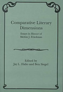 Comparative Literary Dimensions: Essays in Honor of Melvin J. Friedman - Melvin J. Friedman, Jay L. Halio, Ben Siegel
