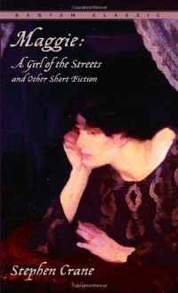 Maggie: A Girl of the Streets and Other Short Fiction - Stephen Crane