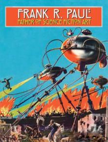 Frank R. Paul Father of Science Fiction Art - Arthur C. Clarke,Jerry Weist,Stephen Korshak