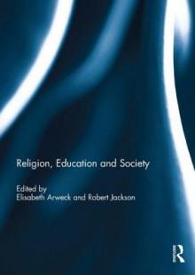 Religion, Education and Society - Elisabeth Arweck, Robert Jackson