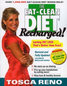 The Eat-Clean Diet Recharged: Lasting Fat Loss That's Better than Ever! - Tosca Reno