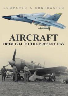 Aircraft: From 1914 to the Present Day. Robert Jackson - Robert Jackson